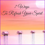7 Ways To Refresh Your Spirit Blog. Spiritual readings and happiness coaching with Heidi Wells, your Psychic Coach in Twickenham or via Skype call 0771 4257461
